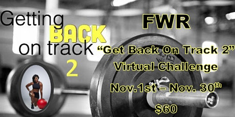 "FWR ""Get Back On Track 2"" Virtual Fitness Challenge - Nov 1 - Nov 30th! tickets"