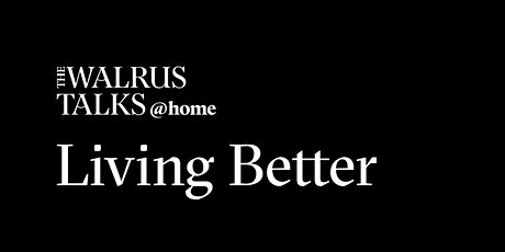 The Walrus Talks at Home: Living Better tickets