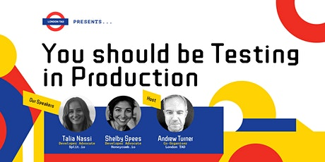 London TAD Presents ... You should be Testing in Production [LIVE PANEL] tickets