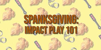 Spanksgiving: Impact Play 101