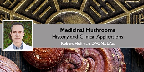 Medicinal Mushrooms- History and Clinical Applications (Live Webinar) tickets