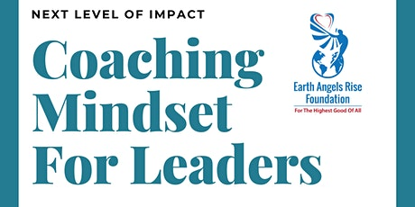 Coaching Mindset for Leaders (offered by Earth Angels Rise Foundation) tickets