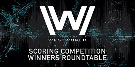 Westworld: Scoring Competition Winners Roundtable tickets