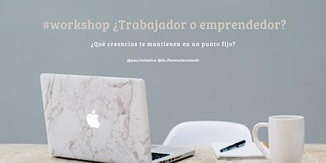 #workshop  ¿Trabajador o emprendedor? Creencias limitantes entradas
