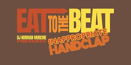 Eat To The Beat presents Inappropriate Handclap tickets