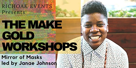 The Make Gold Workshops: Mirror of Masks led by Janae Johnson tickets