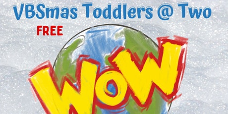 WOW  Toddlers at Two VBSmas tickets