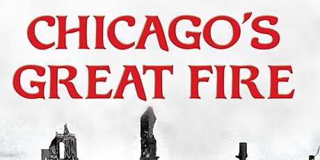 """Authors Group Virtually Presents Carl Smith  """"Chicago's Geat Fire"""" tickets"""