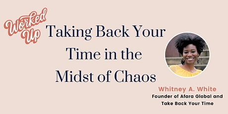 Taking Back Your Time in the Midst of Chaos tickets