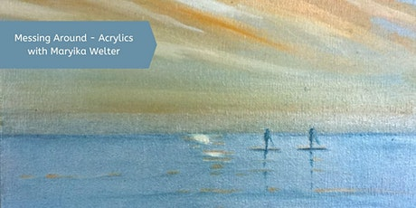 Messing Around - Acrylics with Maryika Welter (1 Day) tickets