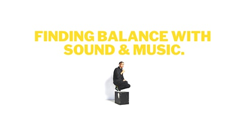 FINDING BALANCE WITH SOUND & MUSIC. tickets