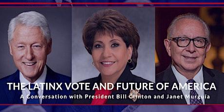 The Latinx Vote & Future of America: A Conversation with  Bill Clinton tickets