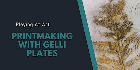 Playing at  Art - Printmaking -  Monoprinting and Gelli Plates (3hrs) tickets