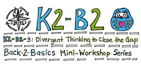 K2-B2 Workshop 3: Divergent Thinking to Close the Gap tickets
