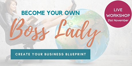 Become your own BOSS LADY - Create Your Freedom Business Blueprint in a Day tickets