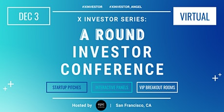 X Investor Series: A Round Investor Conference (On Zoom) tickets