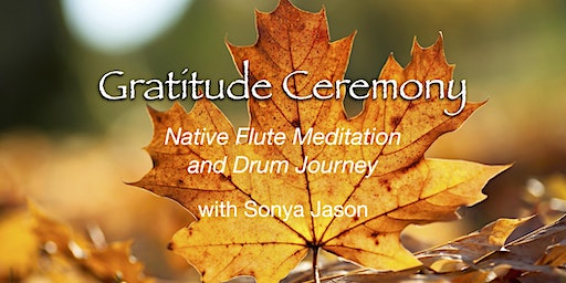 Gratitude Ceremony: A Native Flute Meditation & Drum Journey on Zoom