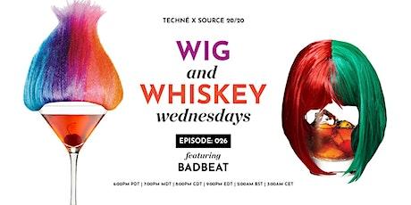 Wig and Whiskey Wednesdays Eps. 26 w/ BadBeat tickets