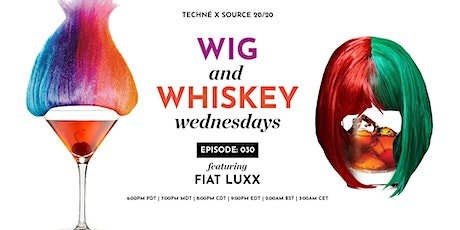 Wig and Whiskey Wednesdays Eps. 30 w/ Fiat Luxx tickets