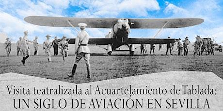 Visita teatralizada al Acuartelamiento de Tablada:100 años de aviación entradas