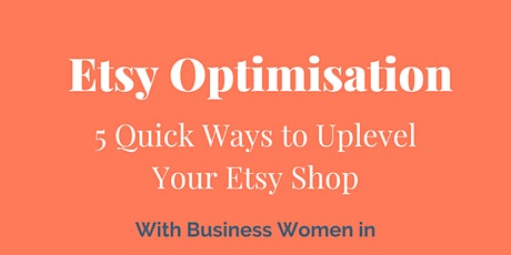 Etsy Optimisation – 5 Quick Ways to Uplevel Your Etsy Shop Tickets