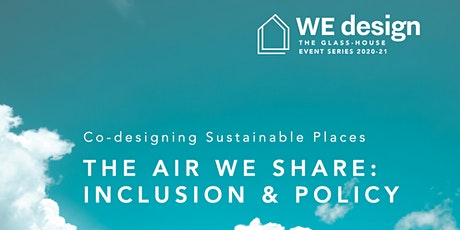Co-designing Sustainable Places - The Air We Share: Inclusion & Policy tickets