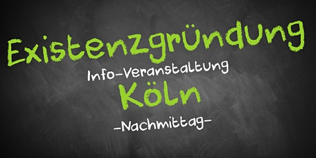 Existenzgründung Informationsveranstaltung Köln (Nachmittag) Tickets