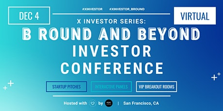 X Investor Series: B Round and Beyond Investor Conference (On Zoom) tickets