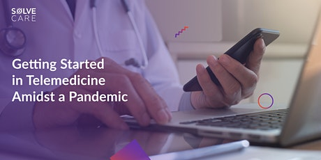"""Getting Started in Telemedicine Amidst a Pandemic"" Roundtable Discussion tickets"