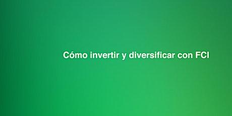 Cómo invertir y diversificar con FCI [Inversor Inicial] boletos