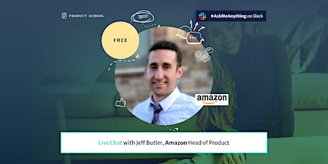 Product Management Live Chat by Amazon Head of Product tickets
