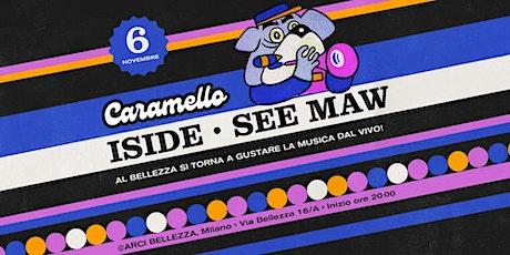 Caramello w/ Iside + See Maw biglietti