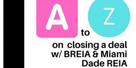 A to Z on closing a deal with BREIA & Miami Dade REIA tickets