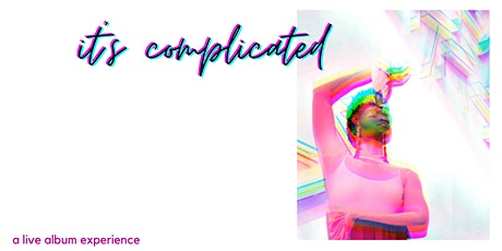 It's Complicated: A Live Album Experience tickets