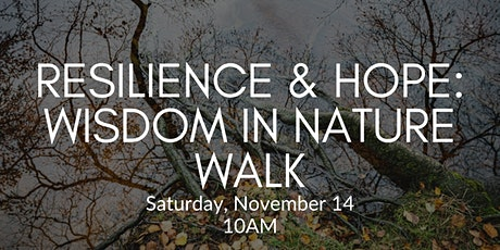 Resilience & Hope: Wisdom in Nature Walk tickets