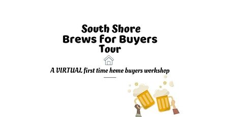 South Shore Brews for Buyers Tour- A Virtual First Time Home Buyer Workshop tickets