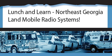 Northeast Georgia LMR/Radio System Lunch and Learn tickets
