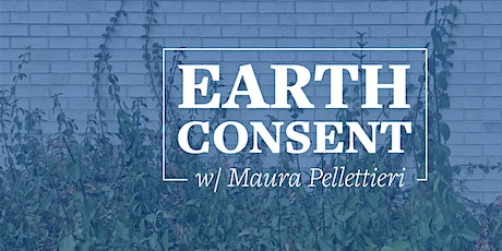 Earth Consent with Maura Pellettieri tickets