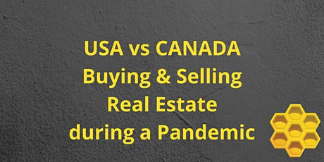 CANADA VS USA, BUYING & SELLING REAL ESTATE DURING A PANDEMIC. tickets