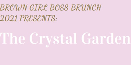 Brown Girl Boss Brunch 2021: The Crystal Garden tickets