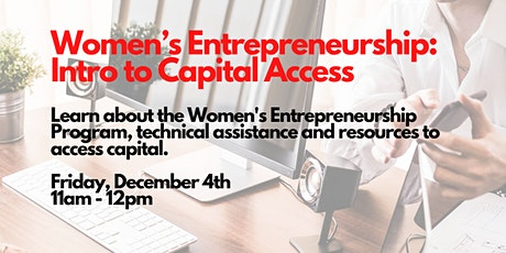 Women's Entrepreneurship Program-Introduction to Capital Access, 12/4/2020 tickets