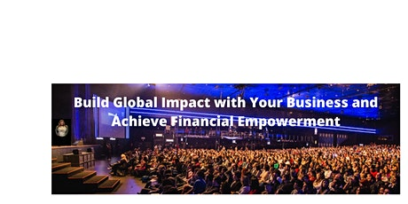 Build Global Impact with Your Business  & Achieve Financial Empowerment tickets