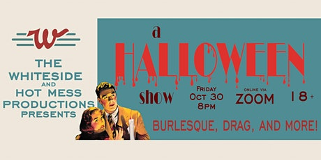 Whiteside and Hot Mess Productions Present: A Halloween Show (18+) tickets