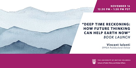 """""""Deep Time Reckoning: How Future Thinking Can Help Earth Now"""" Book Talk tickets"""