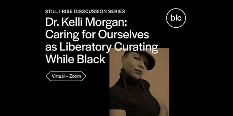 Still I Rise  Dr. Kelli Morgan: Caring for Ourselves as Liberatory Curating tickets