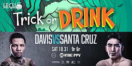 Davis vs Santa Cruz PPV Boxing + Trick or Drink Halloween Party @ High 5 tickets