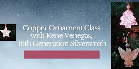 Copper Ornament w/Rene tickets