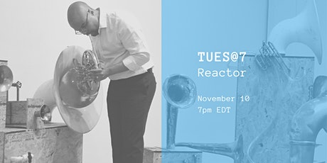 TUES@7: Reactor tickets
