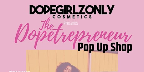 The Dopetrepreneur PopUp Shop by DopeGirlzOnly Cosmetics tickets