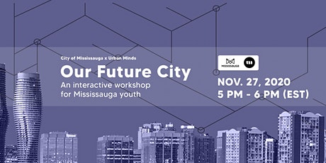 Our Future City: Interactive Workshop for Mississauga Youth tickets